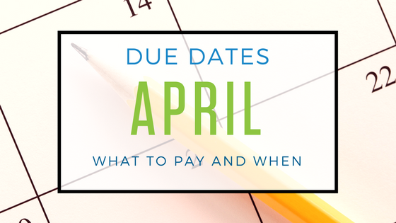 April 2018: Important Tax Dues Dates You Need to Know About